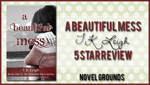 A Beautiful Mess by T.K Leigh Review!