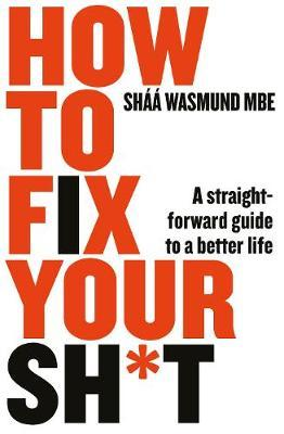 How to Fix Your Sh*t : A Straightforward Guide to a Better Life