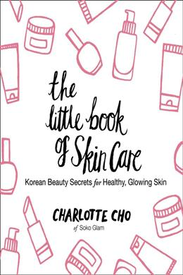 The Little Book of the Skin Care: Korean Beauty Secrets for Healthy, Glowing Skin