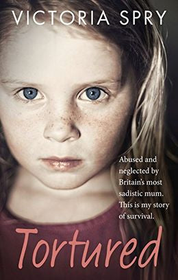 Tortured: Abused and neglected by Britains most sadistic mum. This is my story of survival.