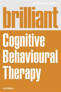 Brilliant Cognitive Behavioural Therapy: How to use CBT to improve your mind and your life (2nd Edition)