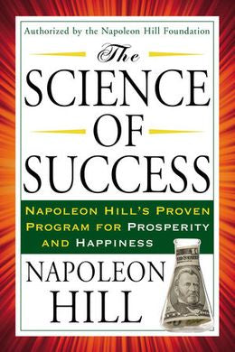 The Science of Success: Napoleon Hill's Proven Program for Prosperity and Happiness