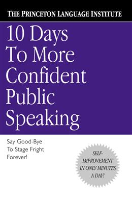 10 Days to More Confident Public Speaking: Say Good-Bye to Stage Fright Foverer!