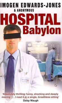 Hospital Babylon: True Confessions from the Front Line of Accident and Emergency