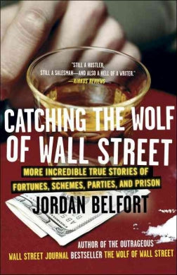 Catching the Wolf of Street: More Incredible True Stories of Fortunes, Schemes, Parties, and Prison