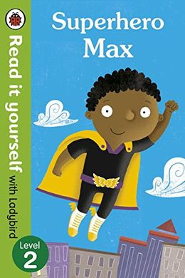 READ IT YOURSELF WITH LADYBIRD LEVEL 2: SUPERHERO MAX