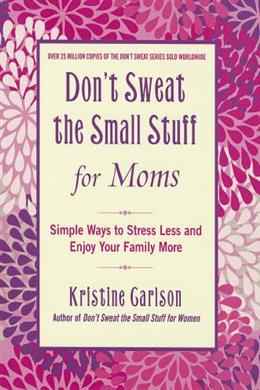 DON`T SWEAT THE SMALL STUFF FOR MOMS