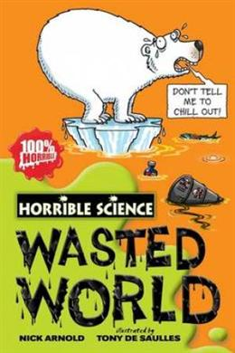 Wasted World (Horrible Science)