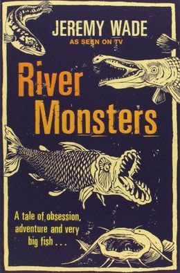River Monsters: A Tale of Obsession, Adventure, and Very Big Fish...