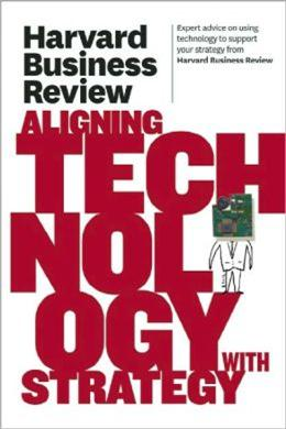 HBR On Aligning Technology With Strategy