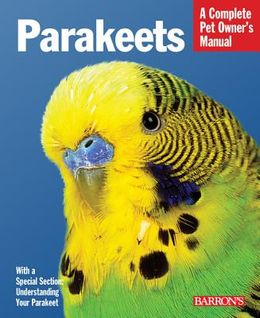 Parakeets (A Complete Pet Owner's Manual)