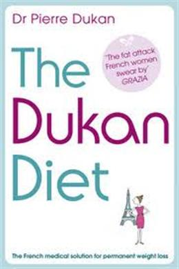 The Dukan Diet: The French Medical Solution for Permanent Weight Loss