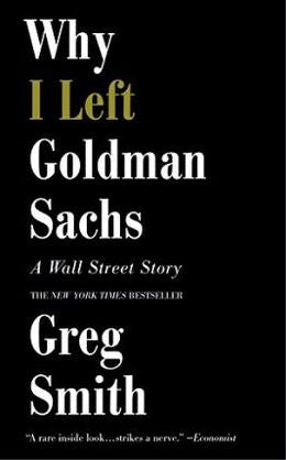 Why I Left Goldman Sachs: A Wall Street Story [Mass Market]