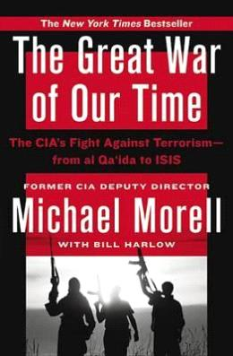 The Great War of Our Time: The CIA's Fight Against Terrorism (From Al-Qa'ida to ISIS)