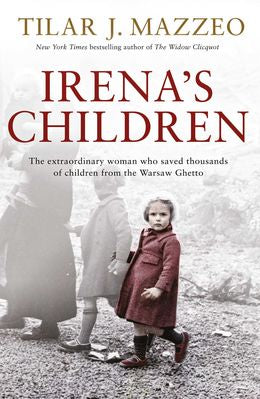 Irena`s Children: The extraordinary woman who saved thousands of children from the Warsaw Ghetto