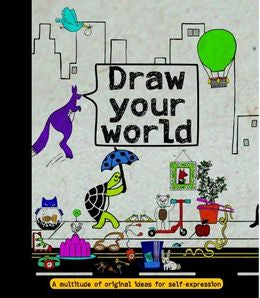 Draw Your World: A Multitude of Original Ideas for Self-Expression