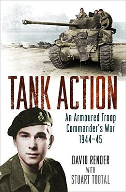 Tank Action: An Armoured Troop Commanders War 1944-45 (Exp Ed)