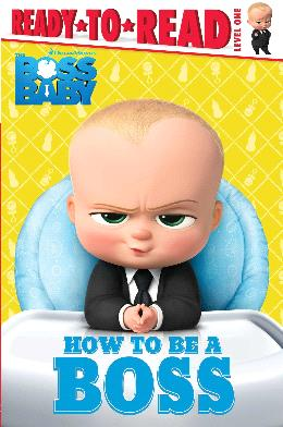 How To Be A Boss Baby Fti Ready To Read Level 1