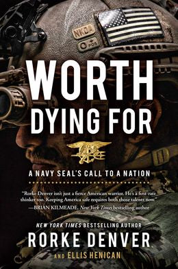 Worth Dying For: A Navy SEALs Call To A Nation