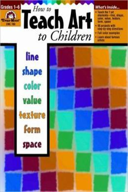 How To Teach Art To Children Grades 1-6