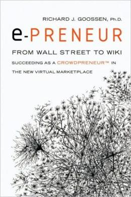 e-Preneur: From Wall Street to Wiki, Succeeding As a Crowdpreneur in the New Virtual Marketplace