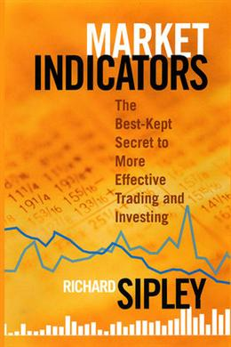 Market Indicators: The Best-Kept Secret to More Effective Trading and Investing