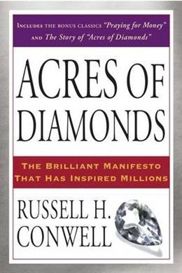 Acres of Diamonds: The Brilliant Manifesto That Has Inspired Millions