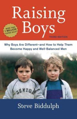 Raising Boys : Why Boys Are Different--And How to Help Them Become Happy and Well-Balanced Men