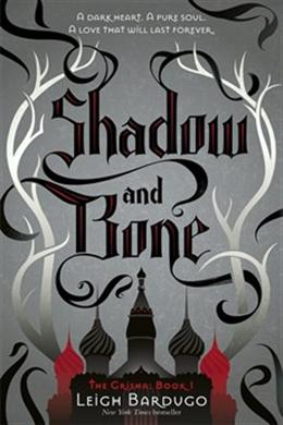 Shadow And Bone (The Grisha Trilogy: The Gathering Dark