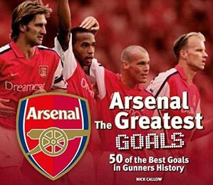Arsenal`s The Greatest Goals: 50 of the Best Goals in Gunners History