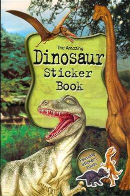 The Amazing Dinosaur Sticker Book (Reusable Stickers Inside)