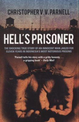 Hell's Prisoner: The Shocking True Story of an Innocent Man Jailed for Over Eleven Years in Indonesia's Most Notorious Prisons. Christo
