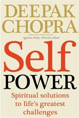 SELF POWER: SPIRITUAL SOLUTIONS TO LIFES GREATEST CHALLENGES