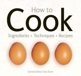 How to Cook: Techniques, Ingredients, Recipes