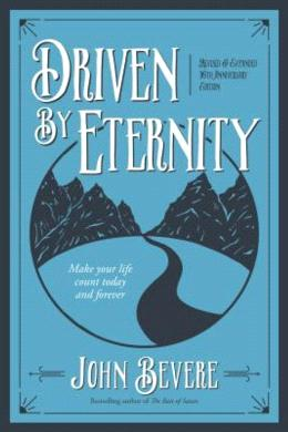 Driven by Eternity: Make Your Life Count Today & Forever, 10th Anniversary (Revised)