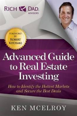 The Advanced Guide to Real Estate Investing, 2E: How to Identify the Hottest Markets and Secure the Best Deals