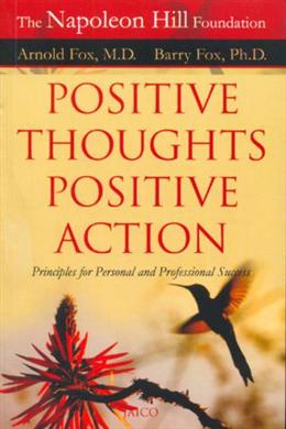Positive Thoughts Positive Action: Principles for Personal and Professional Success