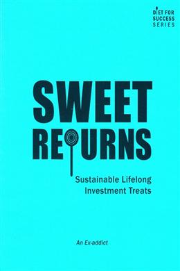 Sweet Returns: Sustainable Lifelong Investment Treats (Diet for Success Series)
