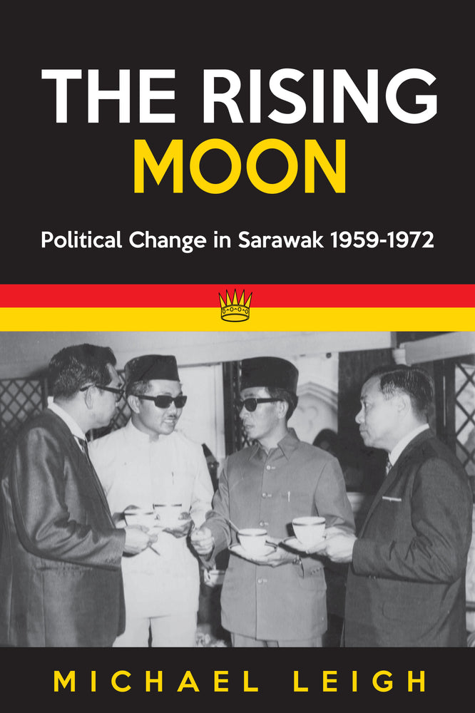 The Rising Moon: Political Change in Sarawak 1959-1972