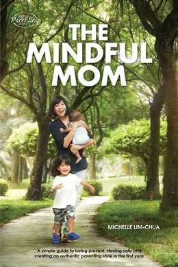 The Mindful Mom: A Simple Guide to Being Present, Staying Safe and Creating an Authentic Parenting Style in the First Year (MPH Parenting Series)