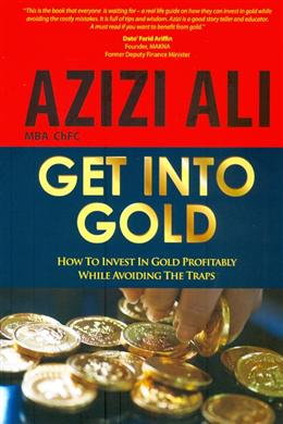 Get Into Gold: How to Invest in Gold Profitably While Avoiding the Traps