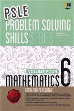 PSLE Ratio and Percentage Mathematics Problem Solving Skills Series Volume 4