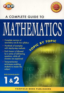 Secondary 1 & 2 A Complete Guide to Mathematics Topic By Topic