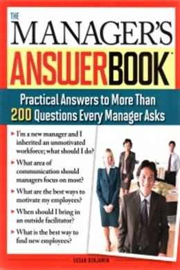 Manager's Answer Book: Practical to More Than 200 Questions Every Manager Asks