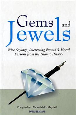 Gems and Jewels: Wise Sayings, Interesting Events & Moral Lessons from the Islamic History