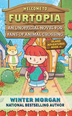 Welcome to Furtopia, Island Adventures Book 1 : An Unofficial Novel for Animal Crossing Fans