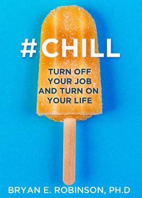 Chill : Turn off Your Job and Turn on Your Life