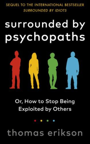 Surrounded by Psychopaths: or, How to Stop Being Exploited by Others (UK)