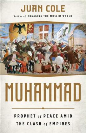 Muhammad: Prophet of Peace Amid the Clash of Empires
