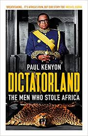 DICTATORLAND: MEN WHO STOLE AFRICA